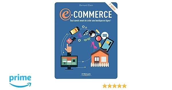 939f2e87045fdb Amazon.fr - E-commerce  Tout savoir avant de créer une boutique en ligne !  - Bernard Eben - Livres