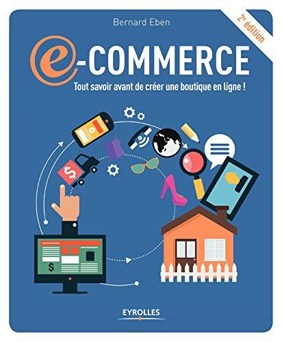 E-commerce: Tout savoir avant de créer une boutique en ligne ! par Bernard Eben