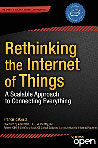 Rethinking the Internet of Things: A Scalable Approach to Connecting Everything (English Edition) por Francis daCosta