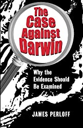 The Case against Darwin: Why the Evidence Should Be Examined
