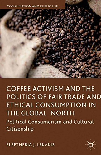 Coffee Activism and the Politics of Fair Trade and Ethical Consumption in the Global North: Political Consumerism and Cultural Citizenship (Consumption and Public Life) (English Edition)