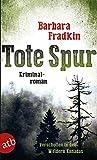 Tote Spur: Verschollen in den Wäldern Kanadas  Kriminalroman - Barbara Fradkin