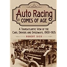 Auto Racing Comes of Age: A Transatlantic View of the Cars, Drivers and Speedways, 1900–1925