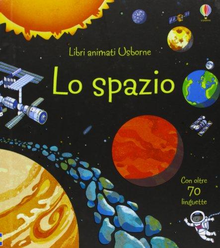 Lo spazio. Libri animati. Ediz. illustrata