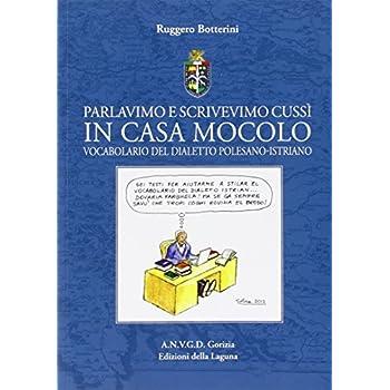 Parlavimo E Scrivevimo Cussì In Casa Mocolo. Vocabolario Del Dialetto Polesano-Istriano