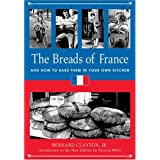 The Breads of France: And How to Bake Them in Your Own Kitchen (Culinary Classics & Curios)