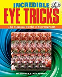 Incredible 3D Eye Tricks: The Magical World of Stereograms by Gene Levine (2012-07-15)