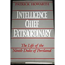 Intelligence Chief Extraordinary: Life of the Ninth Duke of Portland