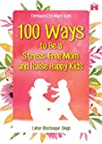 #10: 100 Ways to Be a Stress-Free Mom and Raise Happy Kids