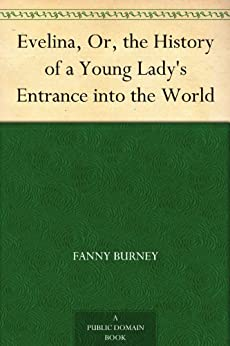 Evelina, Or, the History of a Young Lady's Entrance into the World (English Edition) par [Burney, Fanny]