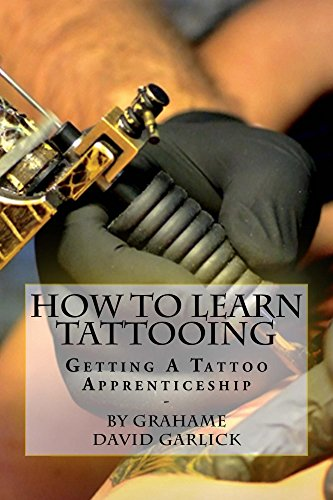 How To Learn Tattooing: Getting A Tattoo Apprenticeship (English Edition)