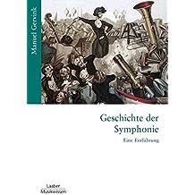 Geschichte der Symphonie: Eine Einführung (Gattungen der Musik / In 14 Bänden)