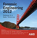 Forensic Engineering 2012: Gateway to a Safer Tomorrow