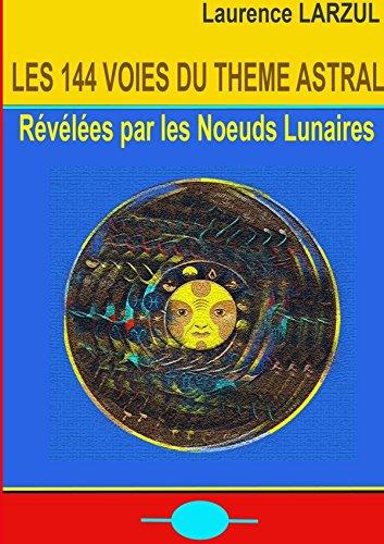 Les 144 voies du Thème Astral par Laurence Larzul