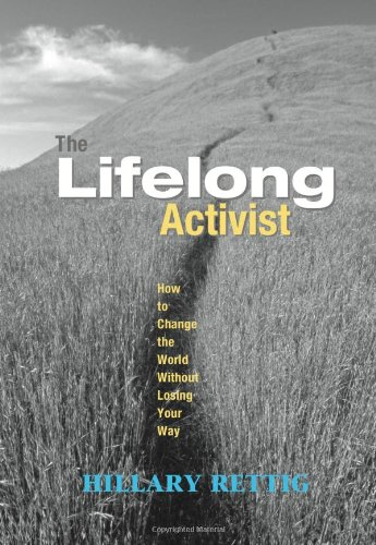 The Lifelong Activist: How to Change the World without Losing Your Way por Hilary Rettig