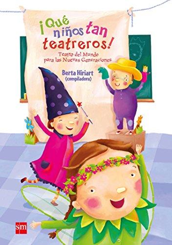 ¡Qué niños tan teatreros! (Vol.1): Teatro del Mundo para las Nuevas Generaciones por María Inés Falconi