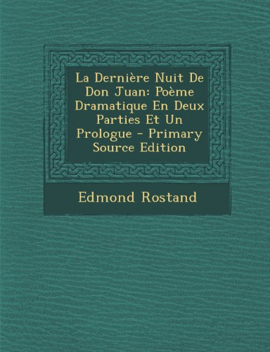 La Derniere Nuit de Don Juan: Poeme Dramatique En Deux Parties Et Un Prologue - Primary Source Edition (English) (Paperback)