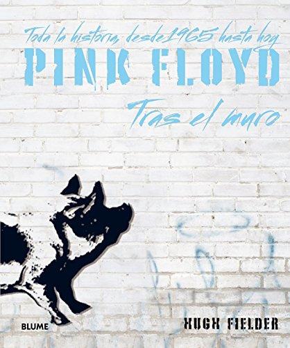 Descargar Libro Pink Floyd. Tras El Muro. Toda La Historia, Desde 1965 Hasta Hoy de Hugh Fielder