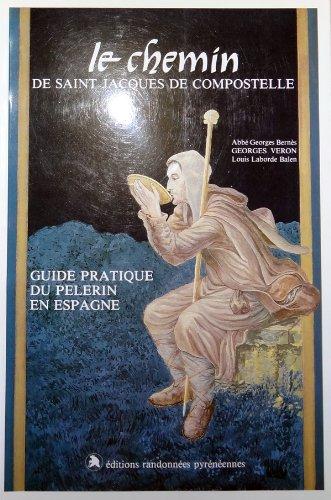 Le Chemin de Saint-Jacques-de-Compostelle : Guide pratique du pèlerin en Espagne