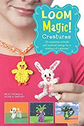 Loom Magic Creatures!: 25 Awesome Animals and Mythical Beings for a Rainbow of Critters by Becky Thomas (2014-08-14)