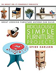 Ridiculously Simple Furniture Projects: Great Looking Furniture Anyone Can Build by Spike Carlsen (2011-04-01)