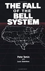 The Fall of the Bell System: A Study in Prices and Politics by Peter Temin (1989-07-28)