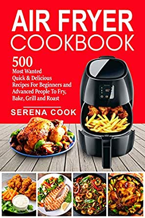 Air Fryer Cookbook: 500 Most Wanted Quick & Delicious