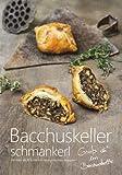 Bacchuskeller Schmankerl - mit mehr als 30 köstlichen, hausgemachten Rezepten
