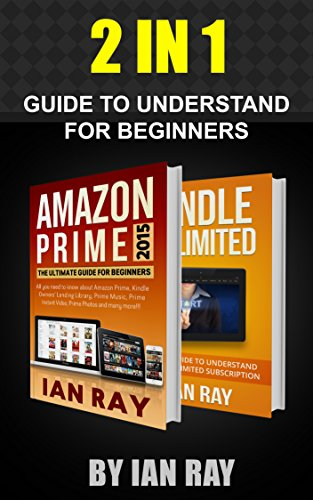 Amazon Prime 2015 and Kindle Unlimited: The 2 in 1 Ultimate Guide ...