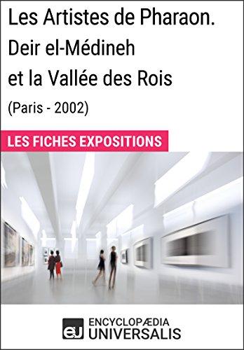 Les Artistes de Pharaon. Deir el-Médineh et la Vallée des Rois (Paris - 2002): Les Fiches Exposition d'Universalis par Encyclopaedia Universalis