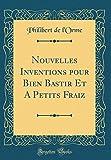 Telecharger Livres Nouvelles Inventions Pour Bien Bastir Et a Petits Fraiz Classic Reprint (PDF,EPUB,MOBI) gratuits en Francaise