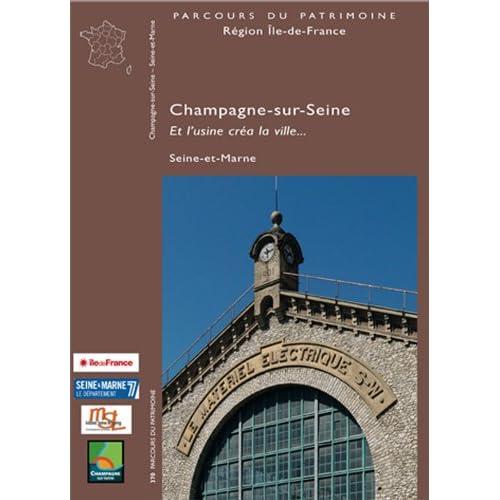 Champagne-sur-Seine, Seine-et-Marne : Et l'usine créa la ville...