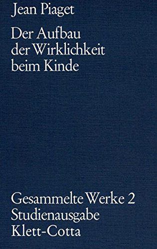 Gesammelte Werke, Bd.2: Der Aufbau der Wirklichkeit beim Kinde