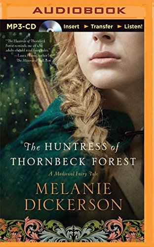 The Huntress of Thornbeck Forest (A Medieval Fairy Tale Romance) by Melanie Dickerson (2015-05-12)