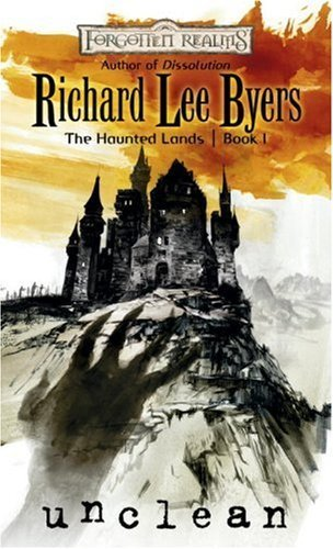 Unclean (Forgotten Realms: The Haunted Lands, Book 1) (Bk. 1) by Byers, Richard Lee (2007) Mass Market Paperback