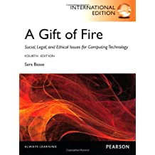 A Gift of Fire:Social, Legal, and Ethical Issues for Computing and the Internet: International Edition