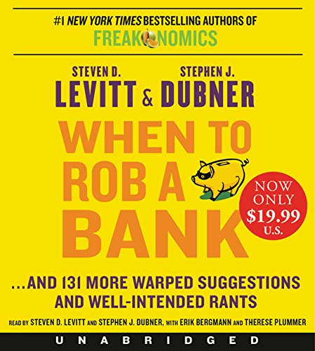 When to Rob a Bank: ...and 131 More Warped Suggestions and Well-Intended Rants por Steven D. Levitt