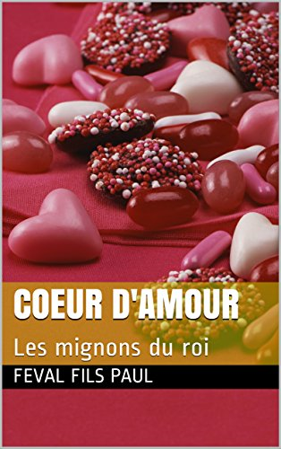 Coeur Damour Les Mignons Du Roi French Edition Ebook