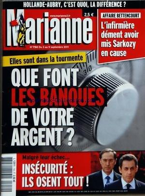 MARIANNE [No 750] du 03/09/2011 - ELLES SONT DANS LA TOURMENTE / QUE FONT LES BANQUES DE VOTRE ARGENT - AFFAIRE BETTENCOURT - L'INFIRMIERE DEMENT AVOIR MIS SARKOZY EN CAUSE - HOLLANDE ET AUBRY / C'EST QUOI LA DIFFERENCE - INSECURITE / ILS OSENT TOUT