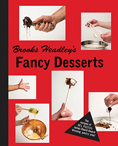 Brooks Headley's Fancy Desserts: The Recipes of Del Posto's James Beard Award-Winning Pastry Chef (English Edition)