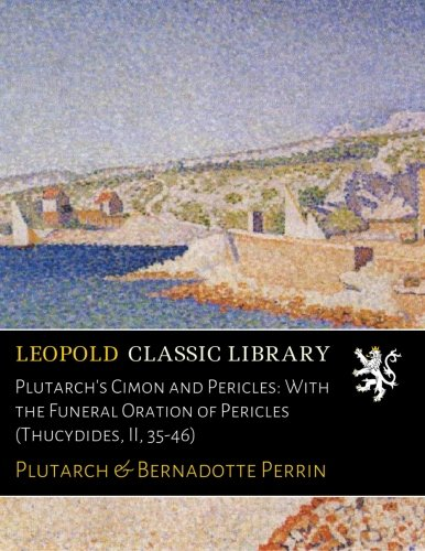 Plutarch's Cimon and Pericles: With the Funeral Oration of Pericles (Thucydides, II, 35-46) por Plutarch .