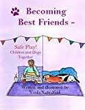 Becoming Best Friends: Safe Play! Children and Dogs Together