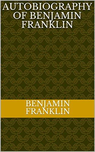 Autobiography of Benjamin Franklin (English Edition)