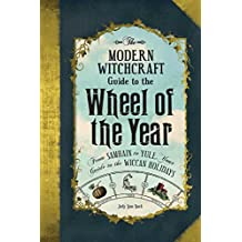 The Modern Witchcraft Guide to the Wheel of the Year: FromSamhain to Yule, Your Guide to the Wiccan Holidays (English Edition)