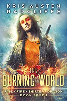 The Burning World (Fate Fire Shifter Dragon Book 7) by [Radcliffe, Kris Austen]