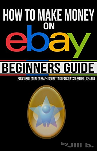 how-to-make-money-on-ebay-beginners-guide-learn-to-sell-online-on-ebay-from-setting-up-accounts-to-s