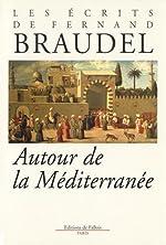 Les écrits de Fernand Braudel - Autour de la Méditerranée de Fernand Braudel