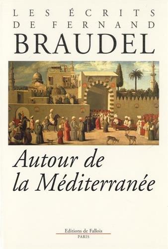 Les écrits de Fernand Braudel : Autour de la Méditerranée