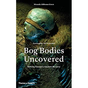 Bog Bodies Uncovered : Solving Europe's Ancient Mystery