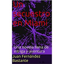 Un secuestro en Miami: Una novela llena de intriga y aventura